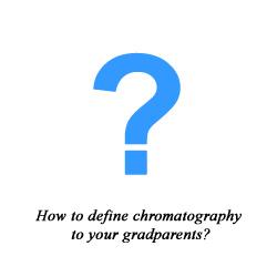 How do you define chromatography?